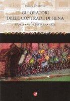 Gli oratori delle contrade di Siena. Storia, architettura, arte - Daniele Ceccherini
