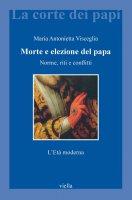 Morte e elezione del papa - Maria Antonietta Visceglia