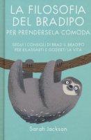 La filosofia del bradipo per prendersela comoda. Segui i consigli di Brad il bradipo per rilassarti e goderti la vita - Jackson Sarah