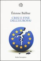 Crisi e fine dell'Europa? - Balibar Étienne