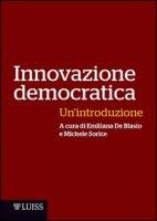 Innovazione democratica. Un'introduzione - De Blasio Emiliana, Sorice Michele