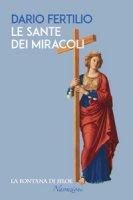 Le sante dei miracoli - Fertilio Dario