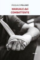 Manuale del combattente - Pollinzi Pasquale