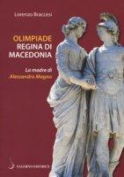 Olimpiade regina di Macedonia. La madre di Alessandro - Braccesi Lorenzo