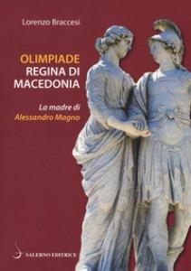 Copertina di 'Olimpiade regina di Macedonia. La madre di Alessandro'