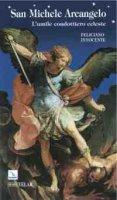 San Michele Arcangelo. L'umile condottiero celeste - Innocente Feliciano