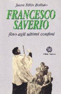 Copertina di 'Francesco Saverio. Fino agli ultimi confini'