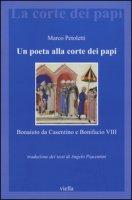 Un poeta alla corte dei papi. Bonaiuto da Casentino e Bonifacio VIII - Petoletti Marco