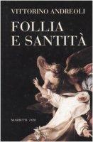 Follia e santità - Andreoli Vittorino