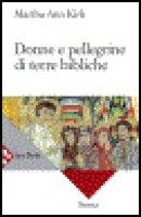 Donne e pellegrine di terre bibliche - Kirk Martha Ann