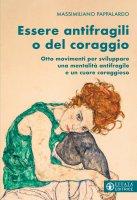 Essere antifragili o del coraggio - Massimiliano Pappalardo