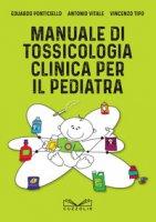 Manuale di tossicologia clinica per il pediatra - Ponticiello Eduardo, Vitale Antonio, Tipo Vincenzo