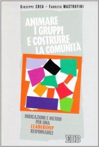 Copertina di 'Animare i gruppi e costruire le comunità. Indicazioni e metodi per una leadership responsabile'