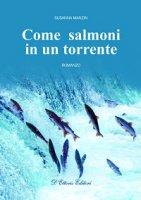 Come salmoni in un torrente. Romanzo - Susanna Manzin