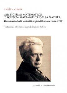 Copertina di 'Misticismo matematico e scienza matematica della natura. Considerazioni sulla storia delle origini della scienza esatta (1940)'