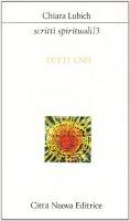 Scritti spirituali [vol_3] / Tutti uno - Lubich Chiara