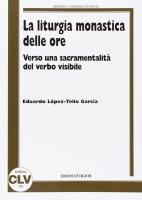 La liturgia monastica delle ore - Lopez-Tello Garcia Eduardo
