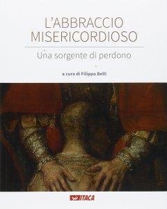 Copertina di 'Abbraccio misericordioso. Una sorgente di perdono. (L')'