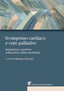 Copertina di 'Scompenso cardiaco e cure palliative. Integrazione e gestione nella pratica clinica quotidiana'