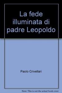 Copertina di 'La fede illuminata di padre Leopoldo'