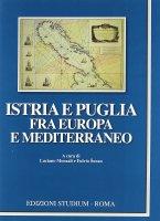Istria e Puglia fra Europa e Mediterraneo - Aa. Vv.
