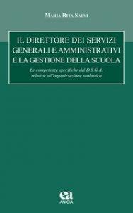Copertina di 'Il direttore dei servizi generali e amministrativi e la gestione della scuola. le competenze specifiche del D.S.G.A. relative all'organizzazione scolastica'