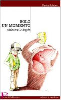 Solo un momento - Anfossi Maura, Verlato M. Luisa, Zucconi Alberto