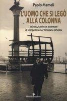 L' uomo che si legò alla colonna. Infanzia, carriera e avventure di Giorgio Paternò, veneziano di Sicilia - Mameli Paolo