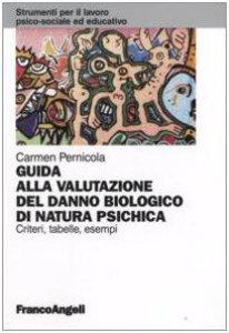 Copertina di 'Guida alla valutazione del danno biologico di natura psichica. Criteri, tabelle, esempi'