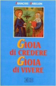 Copertina di 'Gioia di credere, gioia di vivere. Il mistero di Cristo rivelazione di Dio amore, proposta di vita nuova'