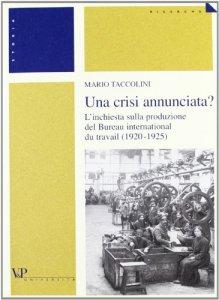 Copertina di 'Una crisi annunciata? L'inchiesta sulla produzione del Bureau international du travail (1920-1925)'