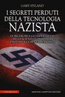 I segreti perduti della tecnologia nazista. Le ricerche e gli esperimenti degli scienziati di Hitler, fino a oggi tenuti nascosti - Hyland Gary