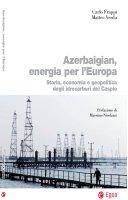 Azerbaigian, energia per l'Europa - Carlo Frappi, Matteo Verda, Carlo Frappi