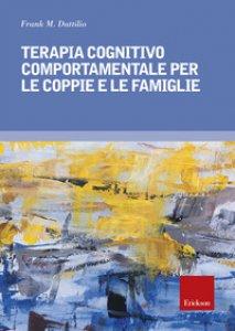 Copertina di 'Terapia cognitivo comportamentale per le coppie e le famiglie'