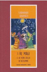 Copertina di 'I Re Magi e la stella di Betlemme'