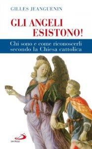 Copertina di 'Gli angeli esistono! Chi sono e come riconoscerli secondo la Chiesa cattolica'