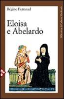 Eloisa e Abelardo - Pernoud Régine