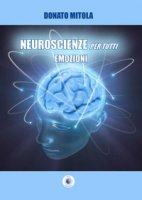 Neuroscienze per tutti. Emozioni - Mitola Donato