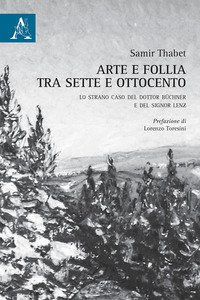 Copertina di 'Arte e follia tra Sette e Ottocento. Lo strano caso del dottor Büchner e del signor Lenz'