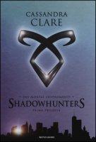 The mortal instruments. Shadowhunters. Prima trilogia: Città di ossa-Città di cenere-Città di vetro - Clare Cassandra