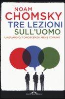 Tre lezioni sull'uomo. Linguaggio, conoscenza, bene comune - Chomsky Noam