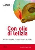 Con  olio  di  letizia.  Itinerario  catechistico  per  la  preparazione  alla  Cresima.  Nuova  edizione - Mariano Pappalardo