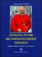 Attualità è futuro del Concilio Ecumenico Vaticano II - Cardinale  Ouellet Marc