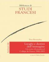 Luoghi e destini dell'immagine. Un corso di poetica al Collège de France 1981-1993 - Bonnefoy Yves