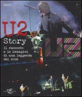 U2 story. Il racconto e le immagini di una leggenda del rock. Ediz. illustrata - Assante Ernesto
