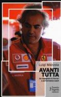 Avanti tutta. Da ingegnere in Ferrari a performance coach - Mazzola Luigi