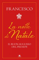 La notte di Natale - Francesco (Jorge Mario Bergoglio)