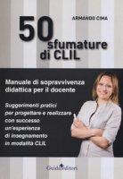 50 sfumature di CLIL. Manuale di sopravvivenza didattica per il docente - Cima Armando
