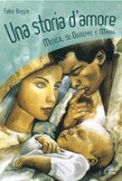 Una storia d'amore. Musical su Giuseppe e Maria - Fabio Baggio