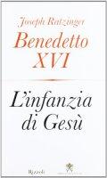 Gesù di Nazaret vol. 3 - L'infanzia di Gesù - Benedetto XVI (Joseph Ratzinger)